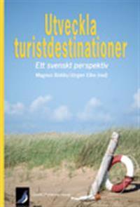 Utveckla turistdestinationer : ett svenskt perspektiv