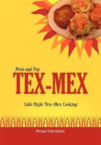 Mom and Pop Tex-Mex: Cafe Style Tex-Mex Cooking