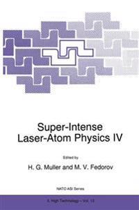 Super-Intense Laser-Atom Physics IV