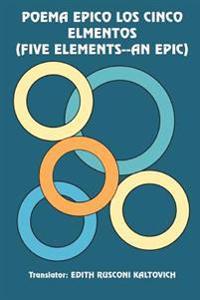 Poema Epico Los Cinco Elmentos /five Elements--an Epic