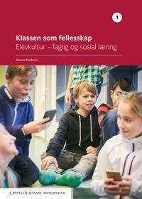 Klassen som fellesskap. Del 1, Elevkultur : faglig og sosial læring - Simon Michelet | Inprintwriters.org