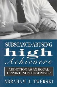 Substance-Abusing High Achievers