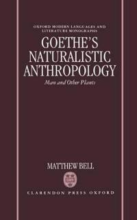Goethe's Naturalistic Anthropology