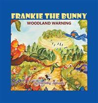 Frankie the Bunny: Woodland Warning