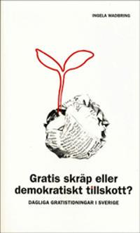 Gratis skräp eller demokratiskt tillskott? : dagliga gratistidningar i Sverige