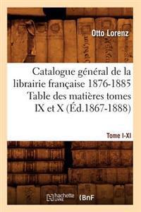 Catalogue Gal[1], [tome I-XI]. Table Des Mati�res Tomes IX Et X, 1876-1885 (�d.1867-1888)