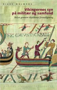 Vikingernes Syn Pa Militaer Og Samfund: Belyst Gennem Skjaldenes Fyrstedigtning