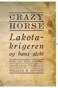 Crazy Horse - Lakotakrigeren og hans slekt - William B. Matson | Ridgeroadrun.org