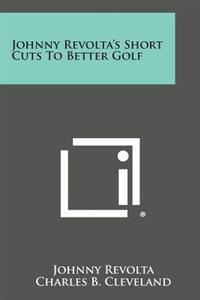 Johnny Revolta's Short Cuts to Better Golf