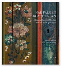 När färgen kom till byn : målade allmogemöbler från norr till söder 1750-1850