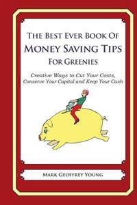 The Best Ever Book of Money Saving Tips for Greenies: Creative Ways to Cut Your Costs, Conserve Your Capital and Keep Your Cash