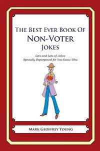 The Best Ever Book of Non-Voter Jokes: Lots and Lots of Jokes Specially Repurposed for You-Know-Who