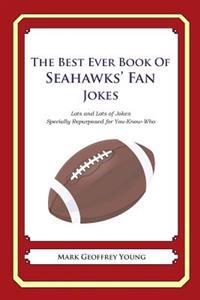 The Best Ever Book of Seahawks' Fan Jokes: Lots and Lots of Jokes Specially Repurposed for You-Know-Who