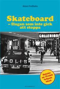Skateboard : flugan som inte gick att stoppa