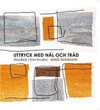 Uttryck med nål och tråd : handbok i fritt broderi - Renée Rudebrant | Laserbodysculptingpittsburgh.com
