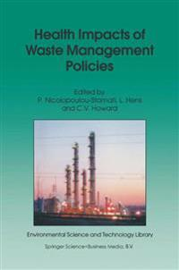 Health Impacts of Waste Management Policies: Proceedings of the Seminar 'Health Impacts of Wate Management Policies' Hippocrates Foundation, Kos, Gree