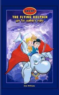 Archy the Flying Dolphin: & the Vampire's Curse