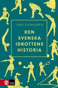 Den svenska idrottens historia - Jens Ljunggren pdf epub