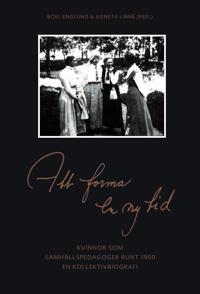 Att forma en ny tid: kvinnor som samhällspedagoger runt 1900 - Boel Englund, Ingrid Heyman, Agneta Linné, Kerstin Skog-Östlin, Eva Trotzig pdf epub