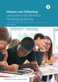Klassen som fellesskap. Del 2, Lærerarbeid med elevkultur for læring og danning - Simon Michelet   Inprintwriters.org