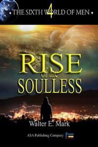 The Sixth World of Men: Rise of the Soulless