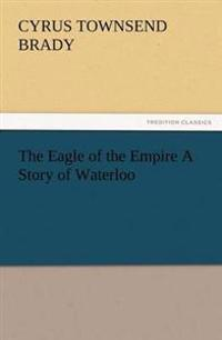 The Eagle of the Empire a Story of Waterloo