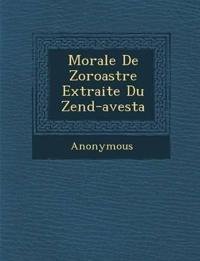Morale de Zoroastre Extraite Du Zend-Avesta