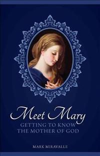 Meet Mary: Getting to Know the Mother of God