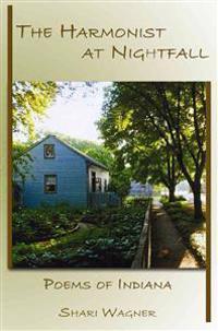 The Harmonist at Nightfall: Poems of Indiana