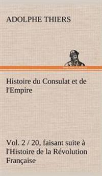 Histoire Du Consulat Et de L'Empire, (Vol. 2 / 20) Faisant Suite A L'Histoire de la Revolution Francaise