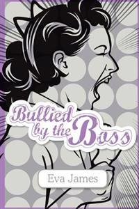 Bullied by the Boss: The Essential Guide to Overcoming Workplace Bullying