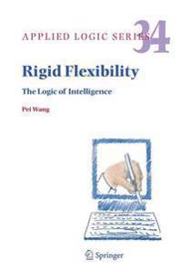 Rigid Flexibility: The Logic of Intelligence