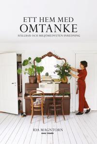 Ett hem med omtanke : hållbar och miljömedveten inredning