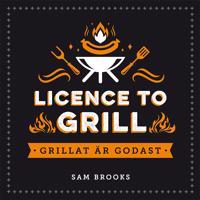 Licence to grill : grillat är godast