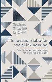 Innovationslabb för social inkludering : erfarenheter från Vinnova-finansierade projekt - Malin Gawell, Malin Lindberg, Truls Neubeck pdf epub