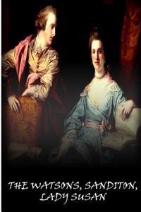 The Watsons, Sanditon, Lady Susan