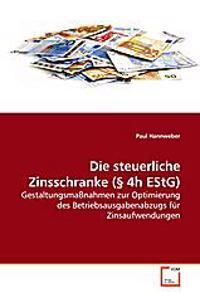 Die steuerliche Zinsschranke (§ 4h EStG)
