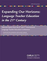 Expanding Our Horizons: Language Teacher Education in the 21st Century