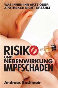 Risiko Und Nebenwirkung Impfschaden: Was Ihnen Ihr Arzt Oder Apotheker Nicht Erzaehlt