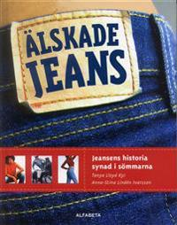 Älskade jeans : Jeansens historia synad i sömmarna
