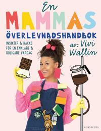 En mammas överlevnadshandbok : insikter & hacks för en enklare och roligare vardag