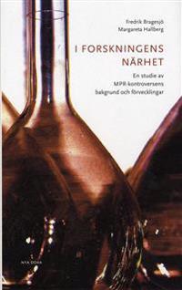 I forskningens närhet - En studie av MPR-kontroversens bakgrund och förveck - Fredrik Bragesjö, Margareta Hallberg pdf epub