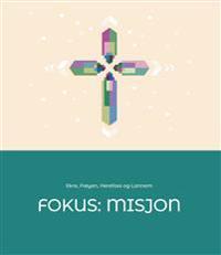 Fokus: misjon - Eldbjørg Leinebø Ekre, Ingvald Andersen Frøyen, Vija Herefoss, Turid Skorpe Lannem | Inprintwriters.org