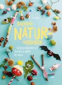 Barnens naturhobbybok : färgsprakande och kreativa idéer för barn