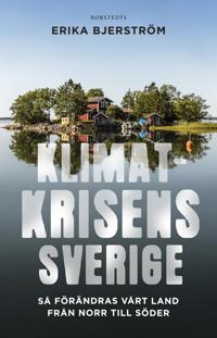Omslaget av Klimatkrisens Sverige: s� f�r�ndras v�rt land fr�n norr till s�der av Erika Bjerstr�m