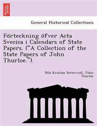 """Fo Rteckning O Fver ACTA Svecica I Calendars of State Papers. (""""A Collection of the State Papers of John Thurloe."""")."""