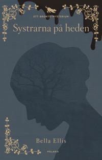 Systrarna på heden : ett Brontë-mysterium - Bella Ellis, Rowan Coleman pdf epub