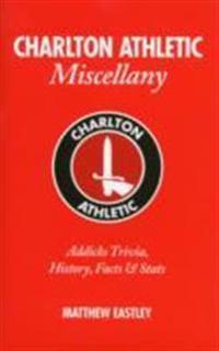 Charlton Athletic Miscellany: Addicks Trivia, History, Facts & STATS