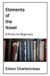 Elements of the Novel: A Primer for Beginners