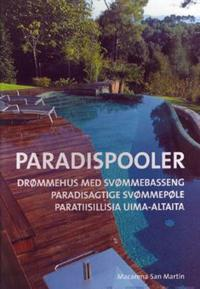 Paradispooler = Drømmehus med svømmebasseng = Paradisagtige svømmepøle = Paratiisillisia uima-altaita